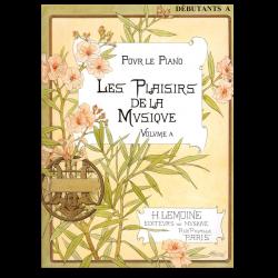 METHODE H.LEMOINE LES PLAISIRS DE LA MUSIQUE VOLUME A- POUR PIANO